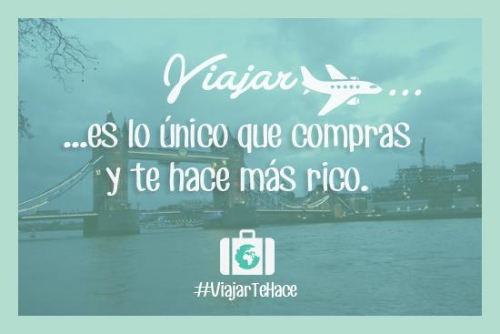 Viajar es lo único que compras y te hace más rico. #ViajarTeHace